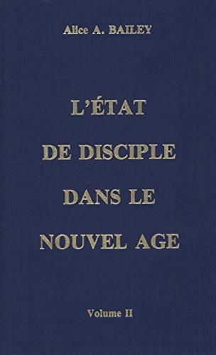 L'Etat de disciple dans le Nouvel Age, volume II par Alice A. Bailey