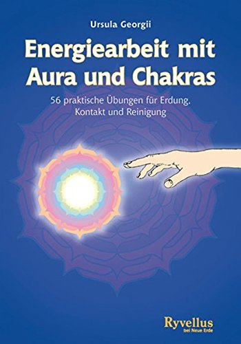Energiearbeit mit Aura und Chakras: 56 Praktische Übungen für Erdung, Kontakt und Reinigung