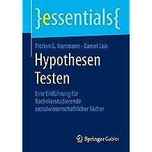 Hypothesen Testen: Eine Einführung für Bachelorstudierende sozialwissenschaftlicher Fächer (essentials)