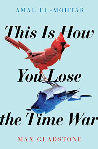 This Is How You Lose the Time War por Amal El-Mohtar