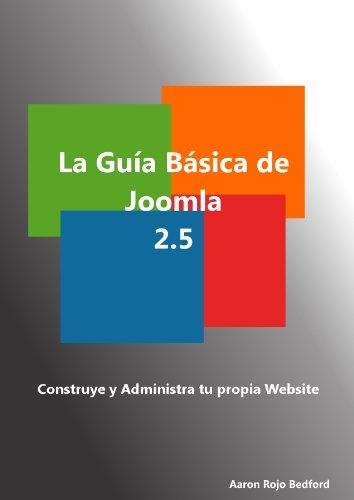La Guia Basica de Joomla 2.5. Contruye y Administra tu propio Website por Aaron Rojo Bedford