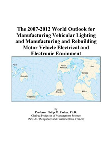 The 2007-2012 World Outlook for Manufacturing Vehicular Lighting and Manufacturing and Rebuilding Motor Vehicle Electrical and Electronic Equipment