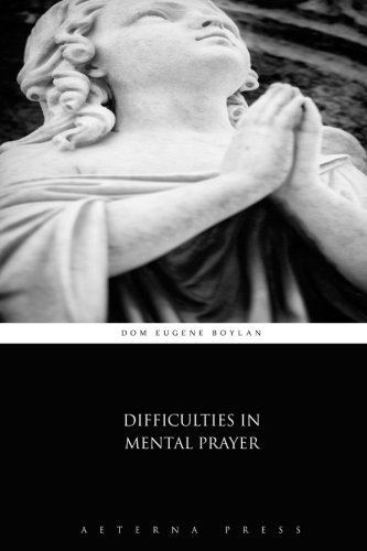 Difficulties in Mental Prayer by Dom Eugene Boylan (2015-03-16)