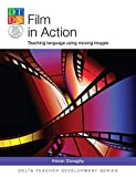Film in Action: Teaching language using moving images (Delta Teacher Development Series)