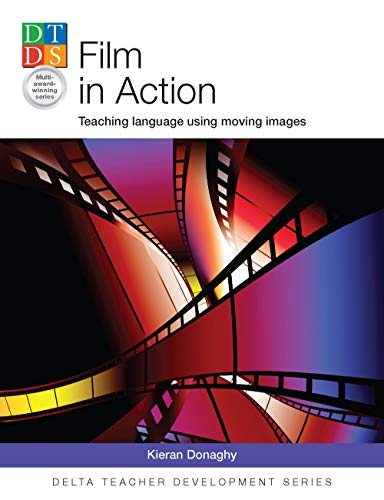 Film in Action: Teaching language using moving images (Delta Teacher Development Series) por Kieran Donaghy