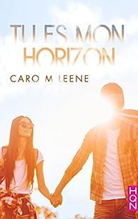Emmène-moi, tome 1 : Tu es mon horizon par Caro M. Leene