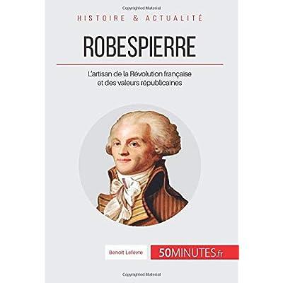 Robespierre: L'artisan de la Révolution française et des valeurs républicaines