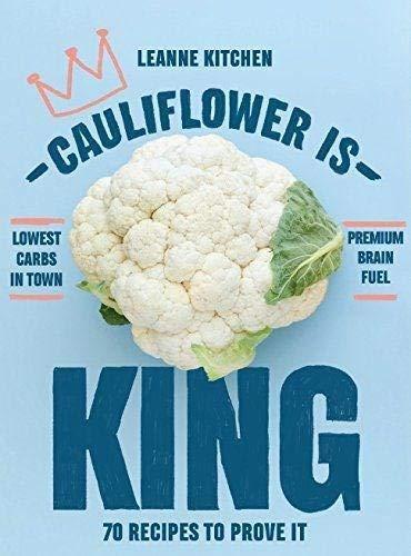 Cauliflower is King: 70 recipes to prove it