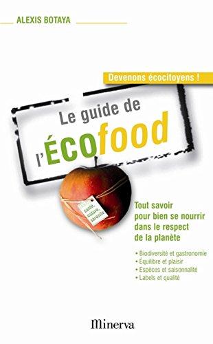 Le guide de l'Ecofood : Tout savoir pour bien se nourrir dans le respect de la plante