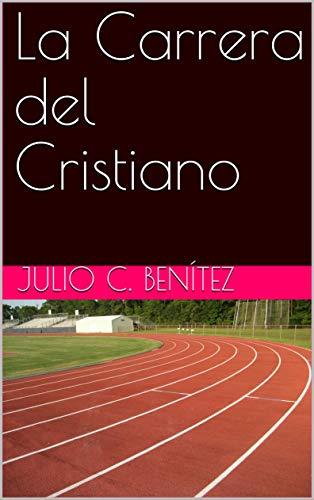 La Carrera del Cristiano (Comentarios bíblicos nº 34) por Julio C.  Benítez