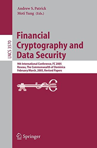 Financial Cryptography and Data Security: 9th International Conference, FC 2005, Roseau, The Commonwealth Of Dominica, February 28 - March 3, 2005, Revised Papers (Lecture Notes in Computer Science)