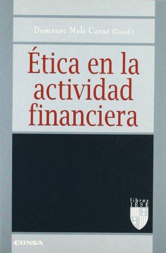 Ética en la actividad financiera: VI Coloquio de Ética Empresarial y Económica (Libros IESE) por Coloquio deÉtica Empresarial y Económica