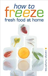 How to Freeze Fresh Food at Home by Carolyn Humphries (2009-10-21)