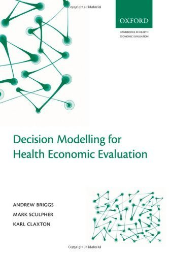 Decision Modelling for Health Economic Evaluation (Handbooks in Health Economic Evaluation) 1st by Briggs, Andrew, Claxton, Karl, Sculpher, Mark (2006) Paperback