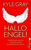 Hallo Engel!: Energie und Heilung erfahren durch das Wunder des Gebets - Kyle Gray