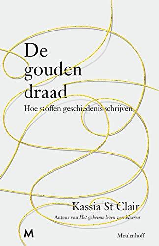 De gouden draad: Hoe stoffen geschiedenis schrijven (Dutch Edition)