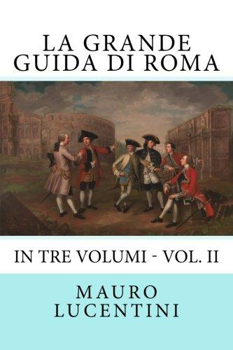 La Grande Guida di Roma: In Tre Volumi - Vol. II