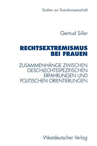 Rechtsextremismus bei Frauen: Zusammenhänge zwischen geschlechtsspezifischen Erfahrungen und politischen Orientierungen (Studien zur Sozialwissenschaft, Band 193)