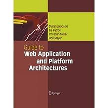[(Guide to Web Application and Platform Architectures )] [Author: Stefan Jablonski] [Dec-2010]