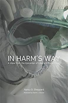 In Harm's Way: A View From The Epicenter Of Liberia's Ebola Crisis por Nancy D. Sheppard