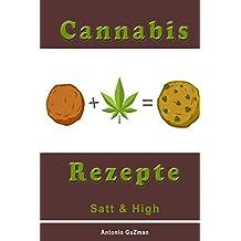 Cannabis Rezepte, Marihuana Kochbuch, Haschisch backen, Hanf kochen, Medizinisches Marihuana, SATT und HIGH (Cannabis Kochbuch, Marihuana Rezepte, ... Marihuana, backen kochen, Band 1)