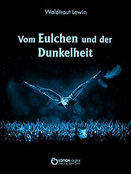 Vom Eulchen und der Dunkelheit (German Edition) by [Lewin, Waldtraut]