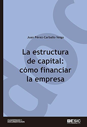 La estructura de capital: cómo financiar la empresa (Cuadernos de documentación) por Juan F. Pérez-Carballo Veiga