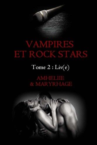 Vampires et Rock Stars, Tome 2 : Liv(e) par Maryrhage