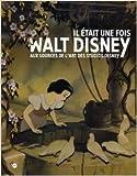 Il était une fois Walt Disney - Aux sources de l'art des Studios Disney de Bruno Girveau ( 1 septembre 2006 ) - RMN (1 septembre 2006)