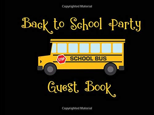 Back To School Party Guest Book: School Bus Party Supplies Decorations Event Signing Log Keepsake - 8.25