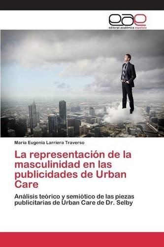 La representación de la masculinidad en las publicidades de Urban Care por Larriera Traverso María Eugenia