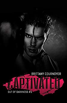 Captivated (Out of Darkness Book 1) (English Edition) van [Cournoyer, Brittany]