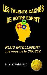 LES TALENTS CACHÉS DE VOTRE ESPRIT: PLUS INTELLIGENT que vous ne le CROYEZ (French Edition)
