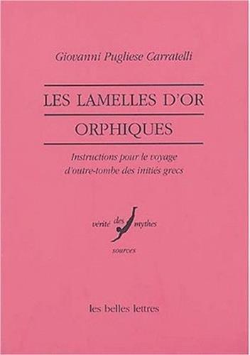 Les Lamelles d'or orphiques: Instructions pour le voyage d'outre-tombe des initiés grecs