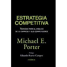 Estrategia competitiva / Competitive strategy: Técnicas para el análisis de la empresa y sus competidores / Techniques for Analyzing Industries and Competitiors