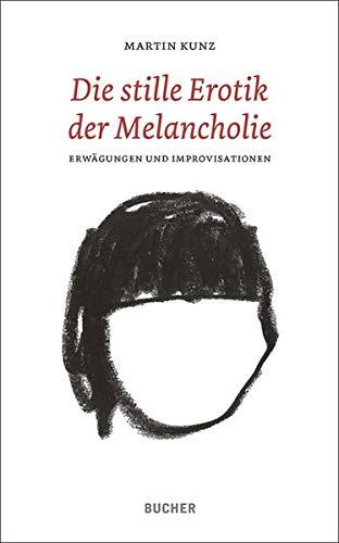 Die stille Erotik der Melancholie: Erwägungen und Improvisationen
