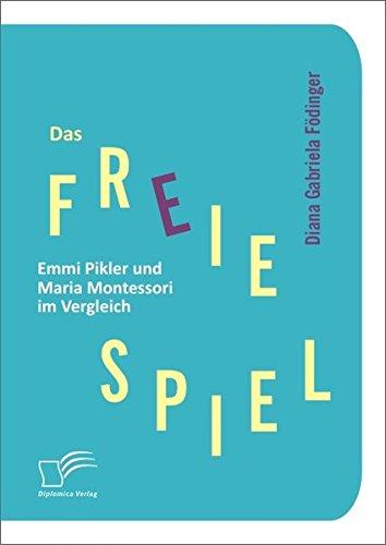 emmi pikler buecher Das freie Spiel: Emmi Pikler und Maria Montessori im Vergleich