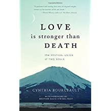 Love is Stronger than Death: The Mystical Union of Two Souls by Cynthia Bourgeault (2014-12-30)