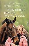 Vier Beine tragen meine Seele: Meine Pferde und ich - Isabell Werth, Evi Simeoni