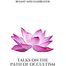 """Talks on the Path of Occultism: Commentaries on """"At the Feet of the Master"""", """"The Voice of the Silence"""" and """"Light on the Path"""""""