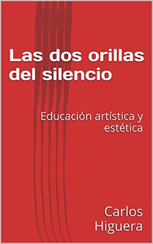 Las dos orillas del silencio: Educación artística y estética por Carlos Higuera