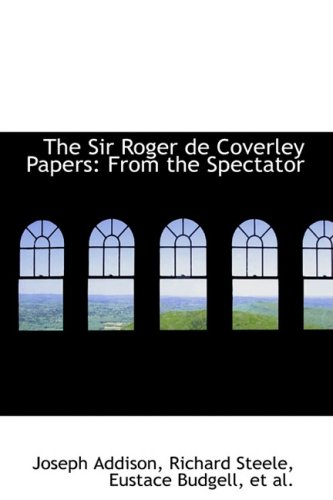 The Sir Roger de Coverley Papers: From the Spectator
