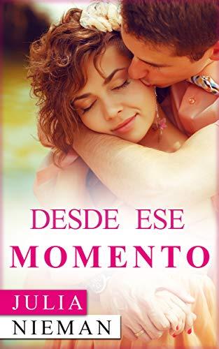 Desde ese momento - Una apasionada y excitante historia de amor ...