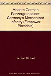 Modern German Panzergrenadiers: Germany's Mechanized Infantry (Firepower Pictorials) by Michael Jerchel (1992-12-02)