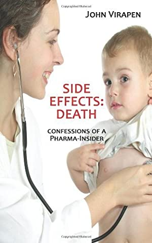 John Virapen - Side Effects: Death. Confessions of a Pharma-Insider
