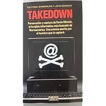 Takedown : persecución y captura de Kevin Mitnick, el foragido informático más buscado de Norteamérica : una crónica escrita por el hombre que lo capturó