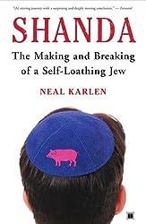 Shanda: The Making and Breaking of a Self-Loathing Jew by Neal Karlen (2005-08-23)