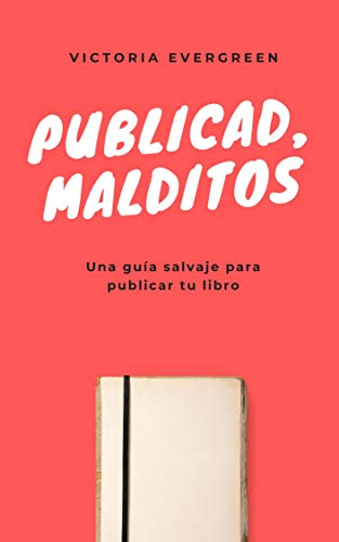 Publicad, malditos: La guía más salvaje para publicar tu libro ...