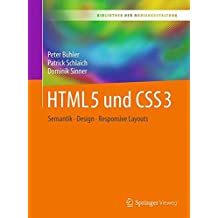 HTML5 und CSS3: Semantik - Design - Responsive Layouts (Bibliothek der Mediengestaltung)