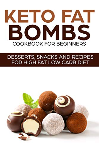 KETO DESSERTS COOKBOOK FOR BEGINNERS ; FAT BOMBS, SNACKS AND RECIPES FOR LOW CARB HIGH FAT DIET (English Edition)